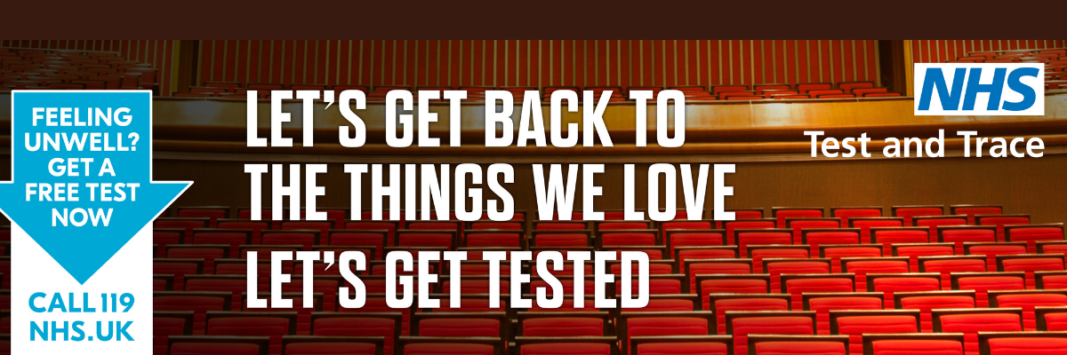 NHS Test and Trace campaign, theatre background with 'Let's get back to the things we love. Let's get tested' slogan. If feeling unwell, call 119 or visit NHS.UK for a free test now.